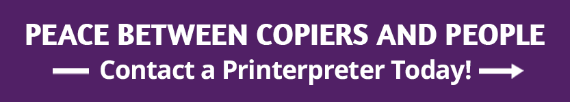 Peace between copiers and people. Contact a Printerpreter today ->